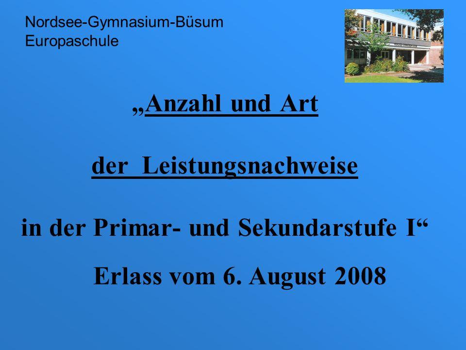 Anzahl und Art der Leistungsnachweise in der Primar- und Sekundarstufe I Erlass vom 6. August 2008 Nordsee-Gymnasium-Büsum Europaschule