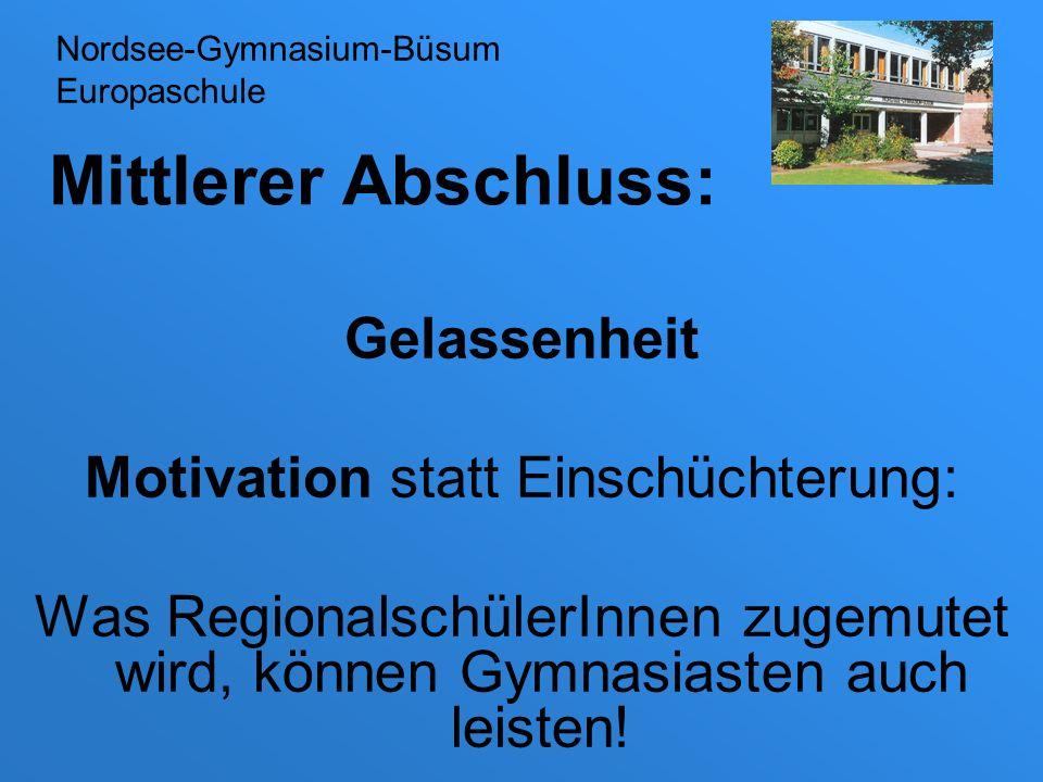 Mittlerer Abschluss: Gelassenheit Motivation statt Einschüchterung: Was RegionalschülerInnen zugemutet wird, können Gymnasiasten auch leisten! Nordsee