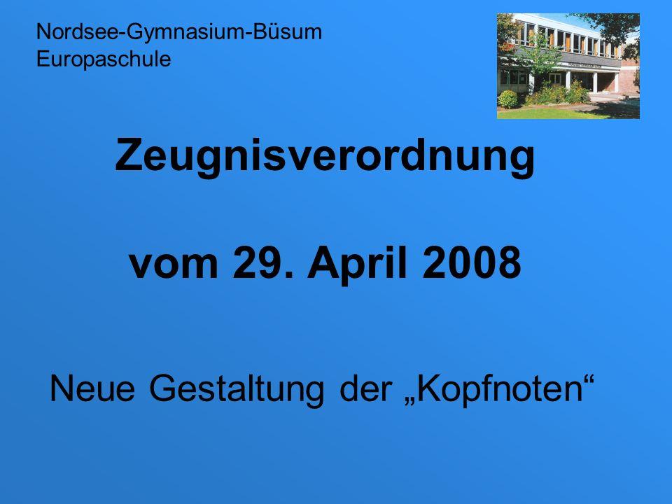 Zeugnisverordnung vom 29. April 2008 Neue Gestaltung der Kopfnoten Nordsee-Gymnasium-Büsum Europaschule