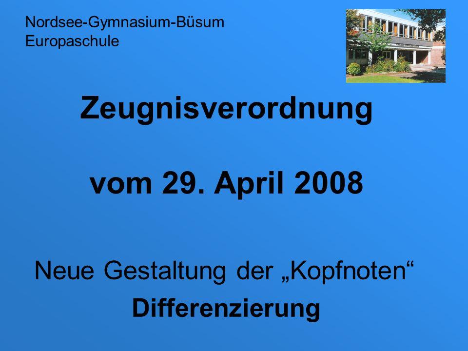 Zeugnisverordnung vom 29. April 2008 Neue Gestaltung der Kopfnoten Differenzierung Nordsee-Gymnasium-Büsum Europaschule