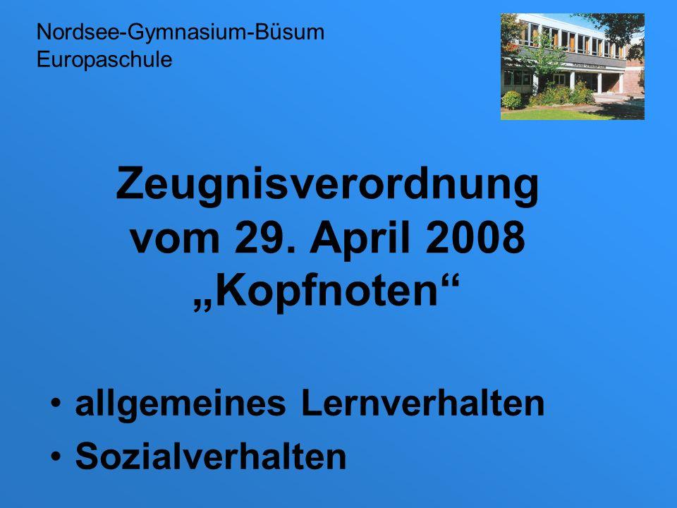 Zeugnisverordnung vom 29. April 2008 Kopfnoten allgemeines Lernverhalten Sozialverhalten Nordsee-Gymnasium-Büsum Europaschule