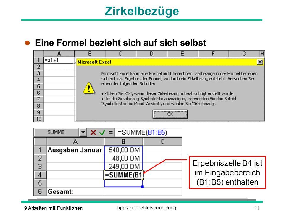 119 Arbeiten mit FunktionenTipps zur Fehlervermeidung Zirkelbezüge l Eine Formel bezieht sich auf sich selbst Ergebniszelle B4 ist im Eingabebereich (