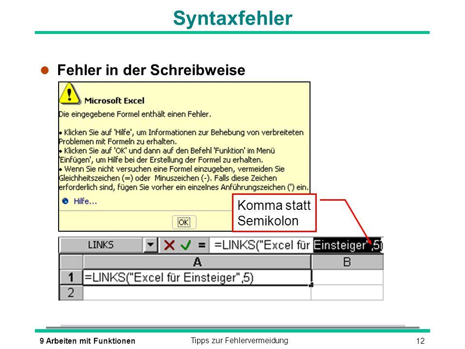 129 Arbeiten mit FunktionenTipps zur Fehlervermeidung Syntaxfehler l Fehler in der Schreibweise Komma statt Semikolon