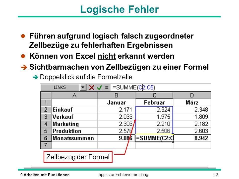 139 Arbeiten mit FunktionenTipps zur Fehlervermeidung Logische Fehler l Führen aufgrund logisch falsch zugeordneter Zellbezüge zu fehlerhaften Ergebni