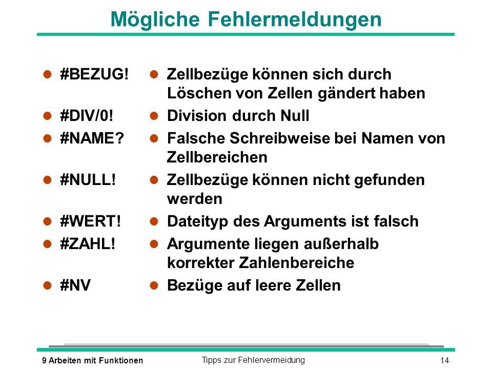 149 Arbeiten mit FunktionenTipps zur Fehlervermeidung Mögliche Fehlermeldungen l #BEZUG! l #DIV/0! l #NAME? l #NULL! l #WERT! l #ZAHL! l #NV l Zellbez