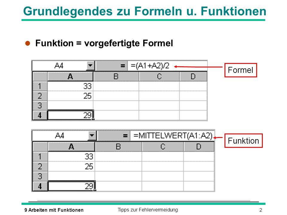 29 Arbeiten mit FunktionenTipps zur Fehlervermeidung Grundlegendes zu Formeln u. Funktionen l Funktion = vorgefertigte Formel Formel Funktion