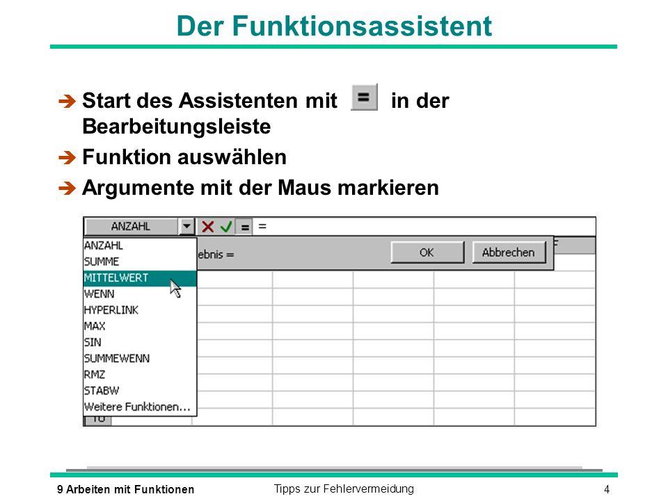 49 Arbeiten mit FunktionenTipps zur Fehlervermeidung Der Funktionsassistent è Start des Assistenten mitin der Bearbeitungsleiste è Funktion auswählen