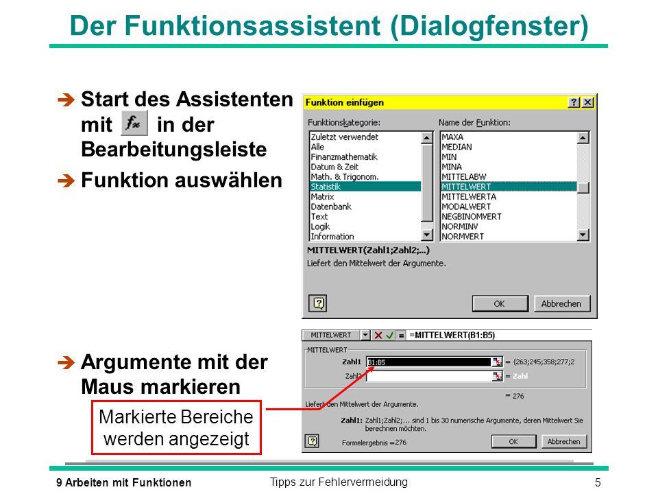 59 Arbeiten mit FunktionenTipps zur Fehlervermeidung Der Funktionsassistent (Dialogfenster) è Start des Assistenten mit in der Bearbeitungsleiste è Fu