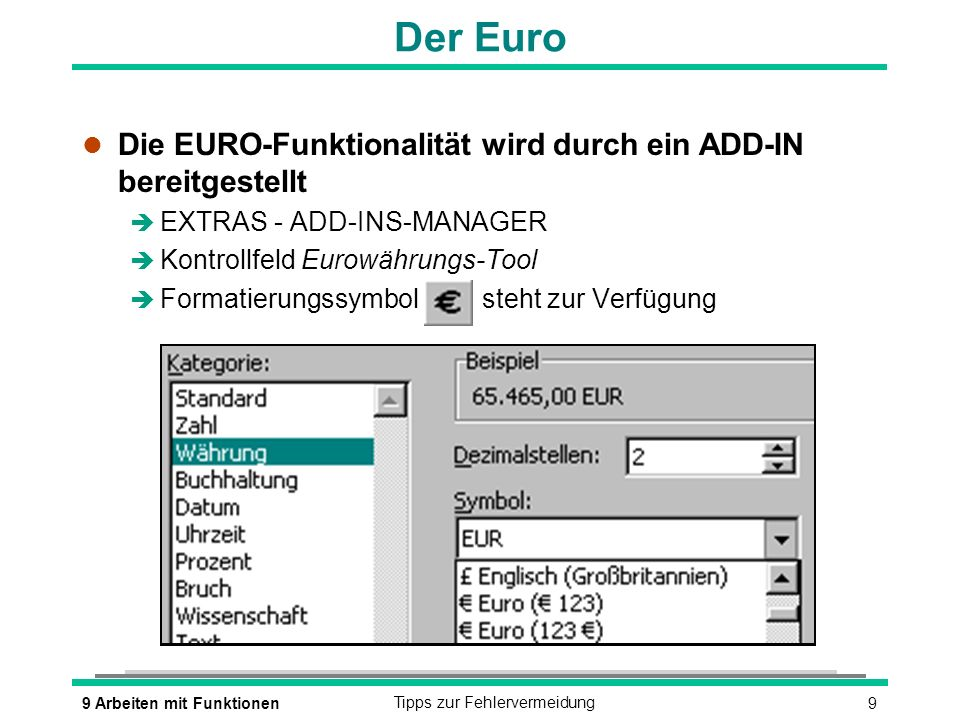 99 Arbeiten mit FunktionenTipps zur Fehlervermeidung Der Euro l Die EURO-Funktionalität wird durch ein ADD-IN bereitgestellt è EXTRAS - ADD-INS-MANAGE