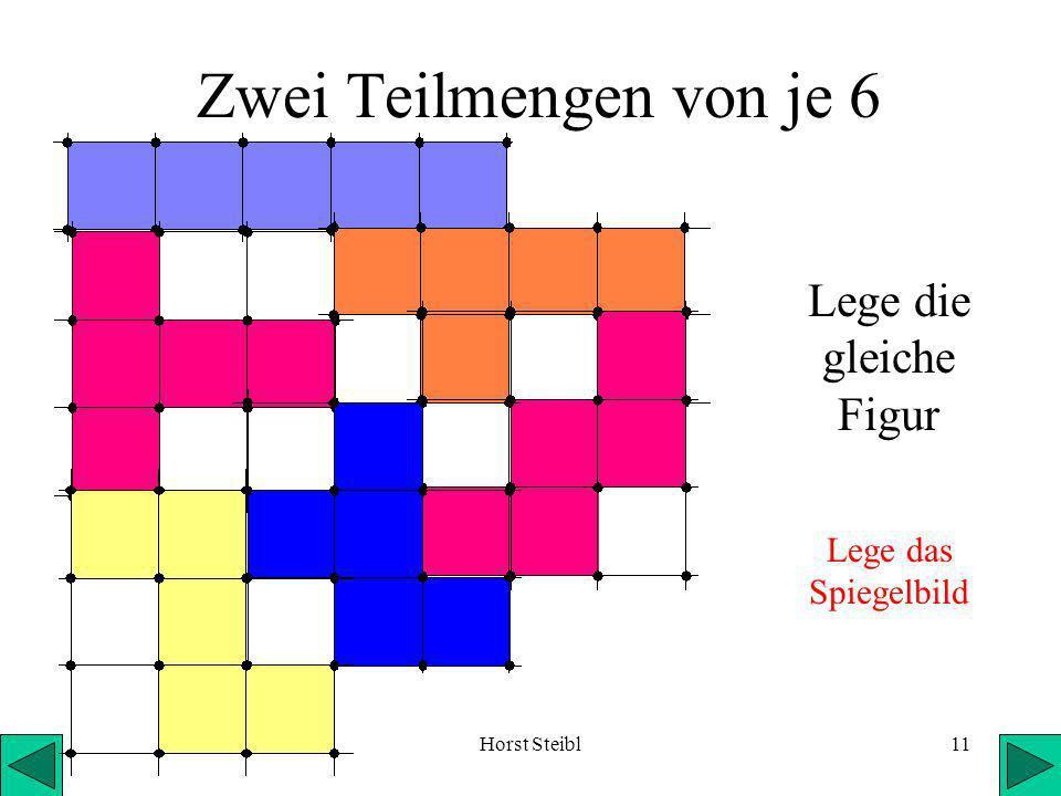 Horst Steibl11 Zwei Teilmengen von je 6 Lege die gleiche Figur Lege das Spiegelbild