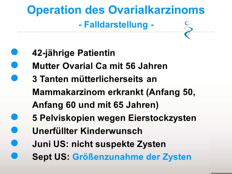 Operation des Ovarialkarzinoms - Falldarstellung - 42-jährige Patientin Mutter Ovarial Ca mit 56 Jahren 3 Tanten mütterlicherseits an Mammakarzinom er