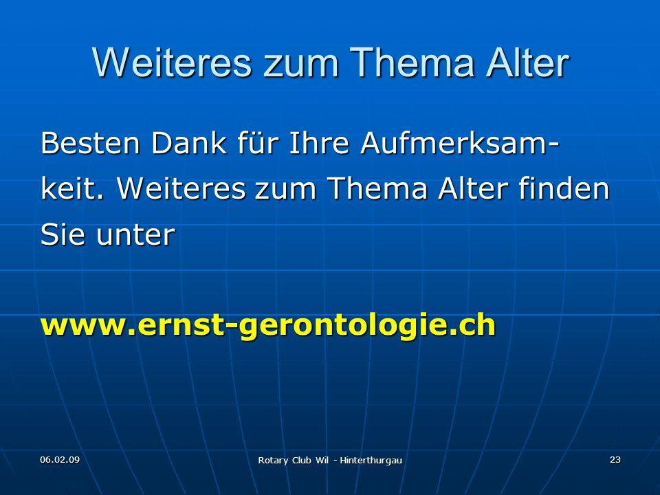 06.02.09 Rotary Club Wil - Hinterthurgau 23 Weiteres zum Thema Alter Besten Dank für Ihre Aufmerksam- keit. Weiteres zum Thema Alter finden Sie unter