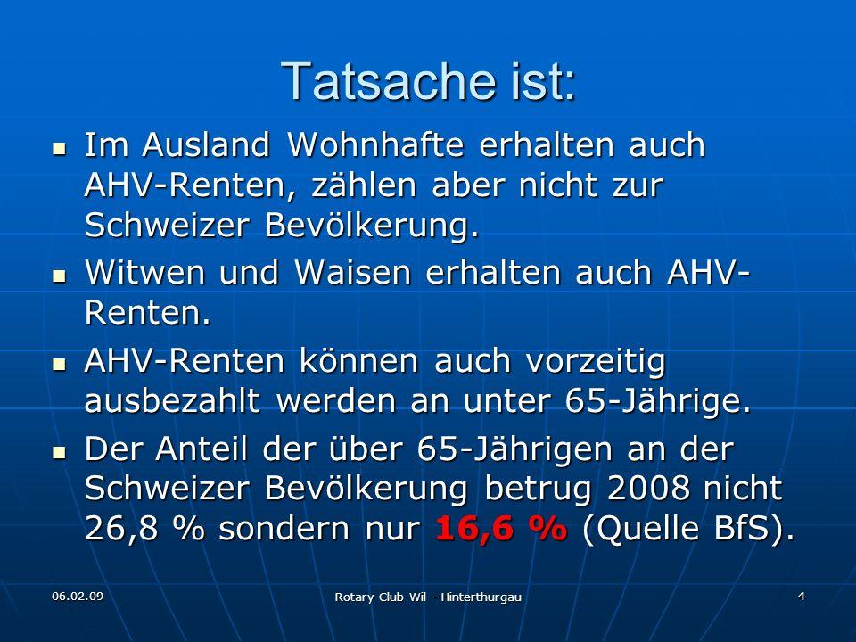 06.02.09 Rotary Club Wil - Hinterthurgau 4 Tatsache ist: Im Ausland Wohnhafte erhalten auch AHV-Renten, zählen aber nicht zur Schweizer Bevölkerung. I