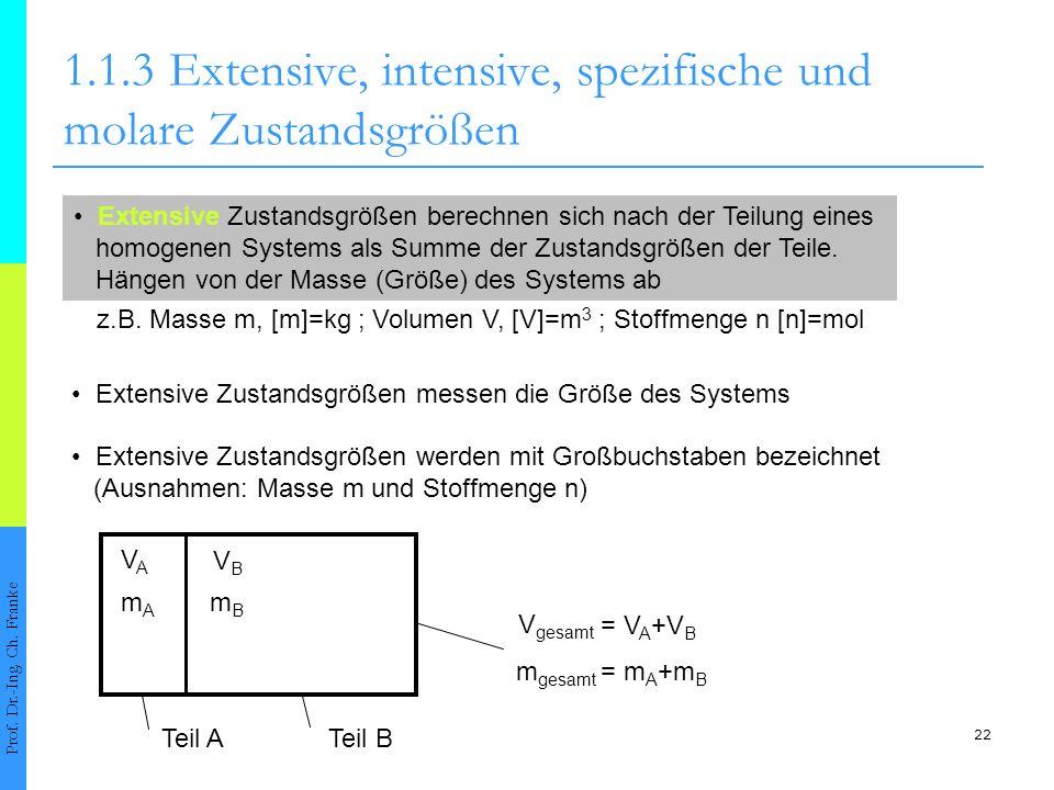 22 1.1.3Extensive, intensive, spezifische und molare Zustandsgrößen Prof. Dr.-Ing. Ch. Franke Extensive Zustandsgrößen berechnen sich nach der Teilung