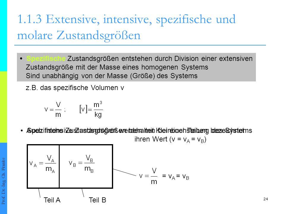 24 Auch intensive Zustandsgrößen behalten bei einer Teilung des Systems ihren Wert (v = v A = v B ) 1.1.3Extensive, intensive, spezifische und molare