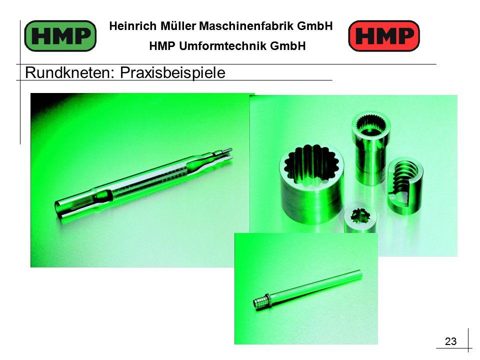 23 Heinrich Müller Maschinenfabrik GmbH HMP Umformtechnik GmbH 23 Heinrich Müller Maschinenfabrik GmbH HMP Umformtechnik GmbH Rundkneten: Praxisbeispiele