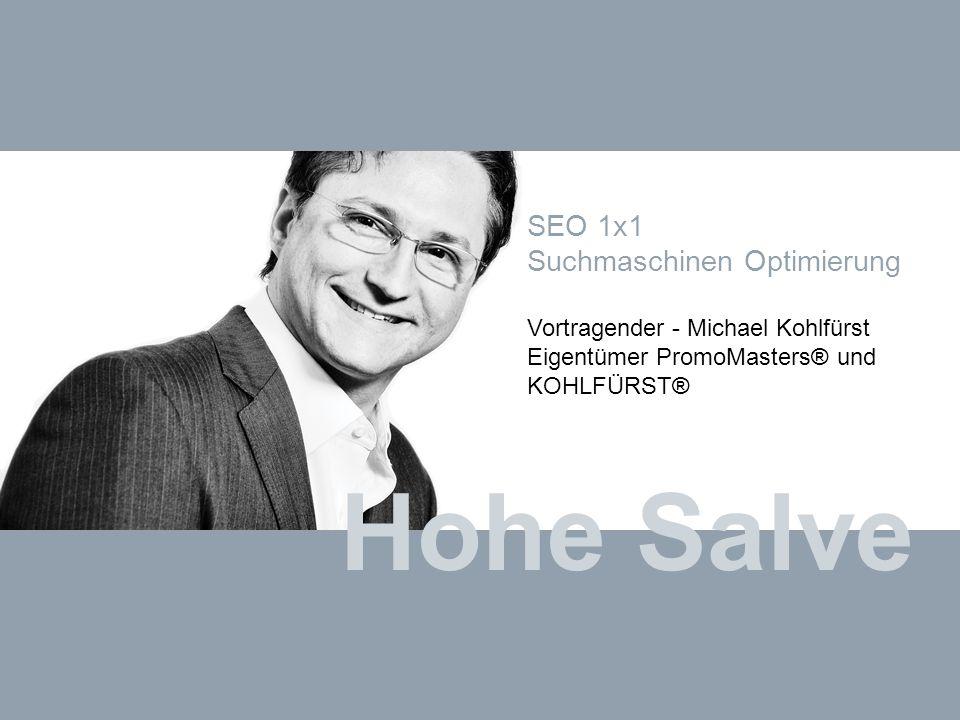 KOHLFÜRST INTERNET MARKETING COACHING & BERATUNG www.kohlfuerst.at – Folie 1 von 39 Hohe Salve SEO 1x1 Suchmaschinen Optimierung Vortragender - Michae
