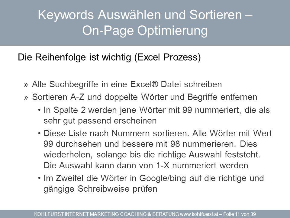 KOHLFÜRST INTERNET MARKETING COACHING & BERATUNG www.kohlfuerst.at – Folie 11 von 39 Keywords Auswählen und Sortieren – On-Page Optimierung Die Reihen