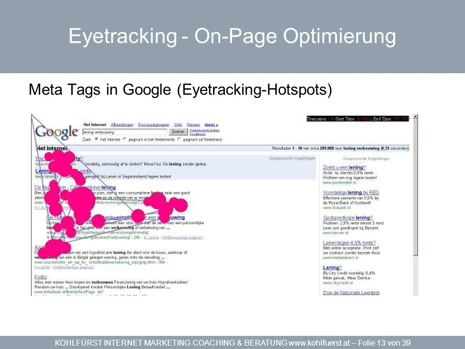 KOHLFÜRST INTERNET MARKETING COACHING & BERATUNG www.kohlfuerst.at – Folie 13 von 39 Eyetracking - On-Page Optimierung Meta Tags in Google (Eyetracking-Hotspots)