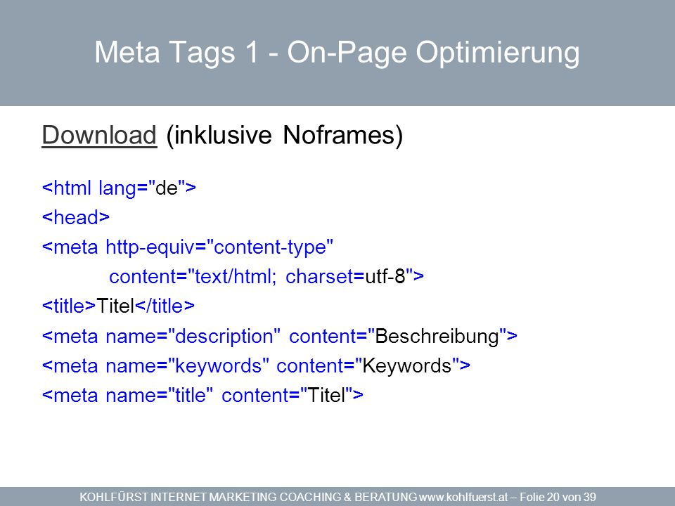 KOHLFÜRST INTERNET MARKETING COACHING & BERATUNG www.kohlfuerst.at – Folie 20 von 39 Meta Tags 1 - On-Page Optimierung DownloadDownload (inklusive Nof