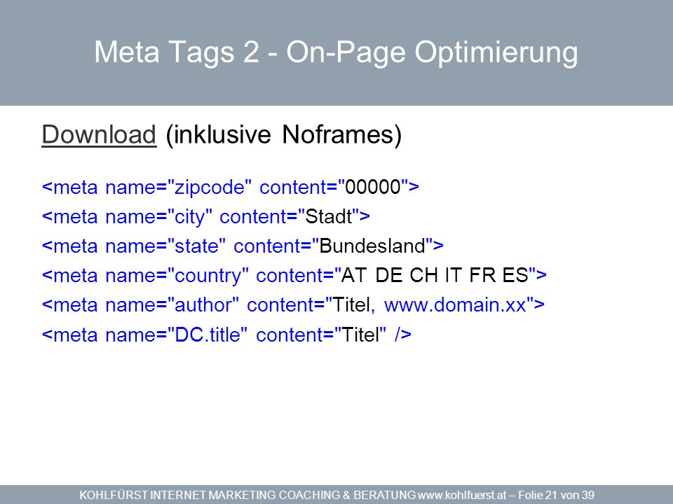 KOHLFÜRST INTERNET MARKETING COACHING & BERATUNG www.kohlfuerst.at – Folie 21 von 39 Meta Tags 2 - On-Page Optimierung DownloadDownload (inklusive Nof