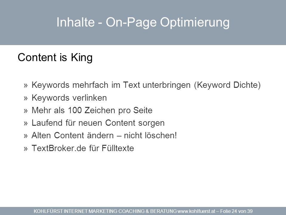 KOHLFÜRST INTERNET MARKETING COACHING & BERATUNG www.kohlfuerst.at – Folie 24 von 39 Inhalte - On-Page Optimierung Content is King »Keywords mehrfach
