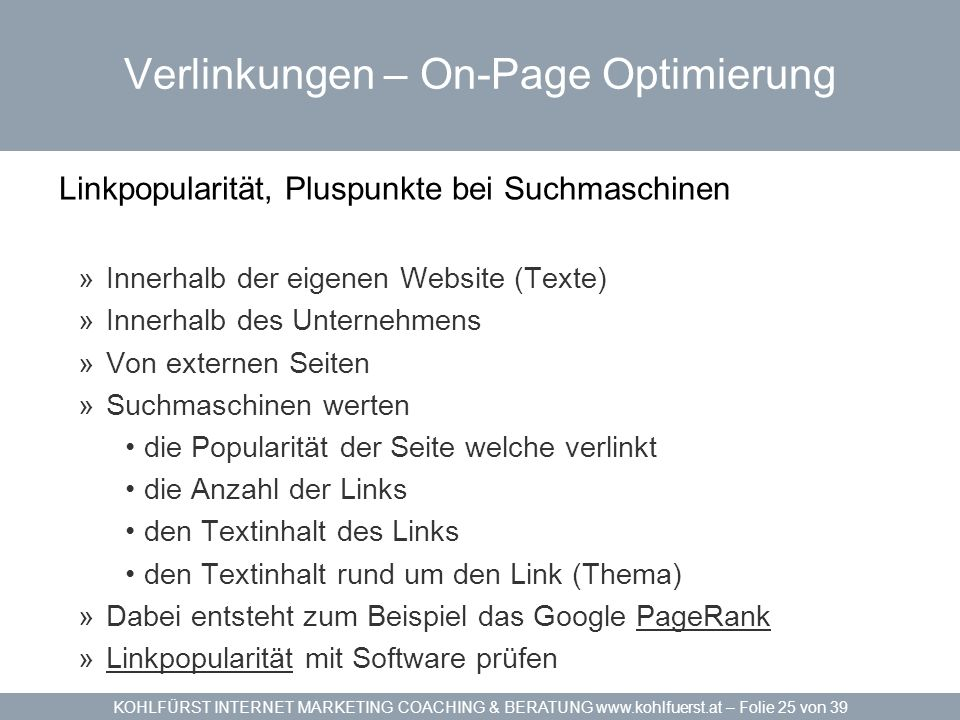 KOHLFÜRST INTERNET MARKETING COACHING & BERATUNG www.kohlfuerst.at – Folie 25 von 39 Verlinkungen – On-Page Optimierung Linkpopularität, Pluspunkte be