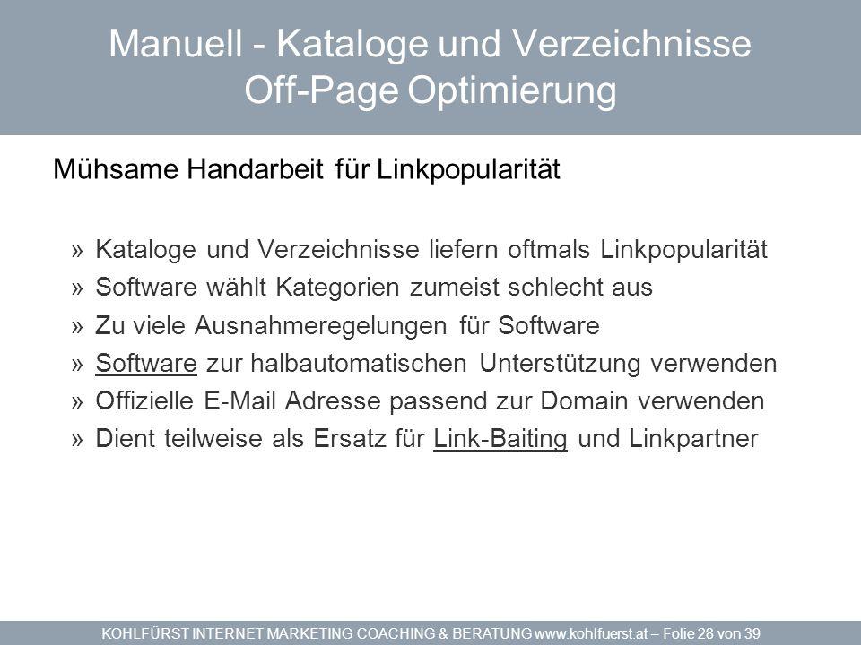 KOHLFÜRST INTERNET MARKETING COACHING & BERATUNG www.kohlfuerst.at – Folie 28 von 39 Manuell - Kataloge und Verzeichnisse Off-Page Optimierung Mühsame