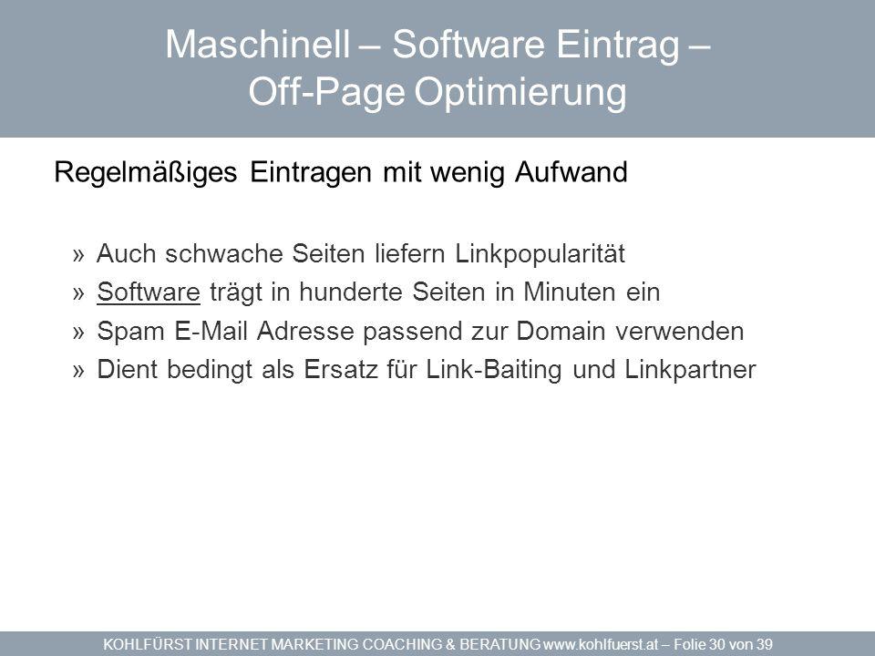 KOHLFÜRST INTERNET MARKETING COACHING & BERATUNG www.kohlfuerst.at – Folie 30 von 39 Maschinell – Software Eintrag – Off-Page Optimierung Regelmäßiges