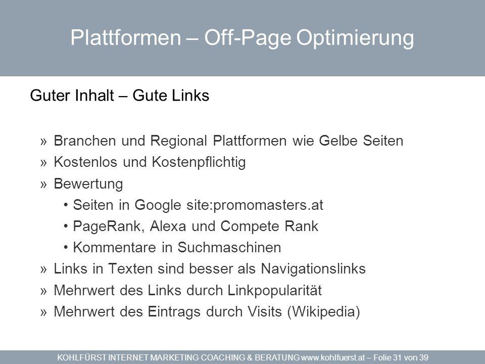 KOHLFÜRST INTERNET MARKETING COACHING & BERATUNG www.kohlfuerst.at – Folie 31 von 39 Plattformen – Off-Page Optimierung Guter Inhalt – Gute Links »Bra