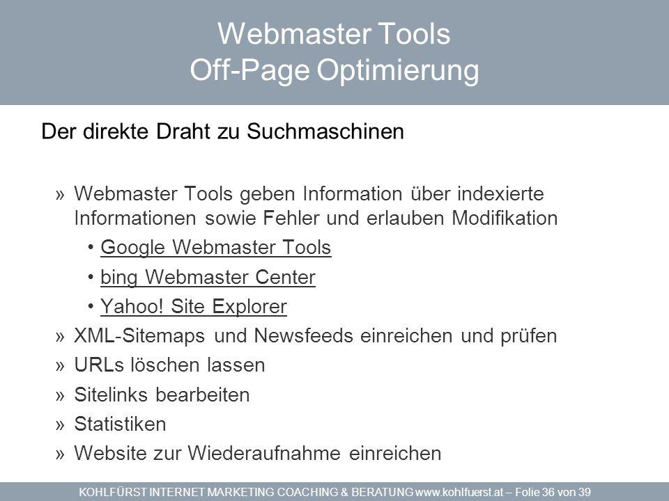 KOHLFÜRST INTERNET MARKETING COACHING & BERATUNG www.kohlfuerst.at – Folie 36 von 39 Webmaster Tools Off-Page Optimierung Der direkte Draht zu Suchmas