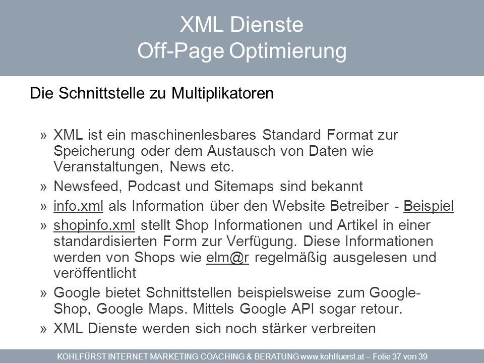 KOHLFÜRST INTERNET MARKETING COACHING & BERATUNG www.kohlfuerst.at – Folie 37 von 39 XML Dienste Off-Page Optimierung Die Schnittstelle zu Multiplikat