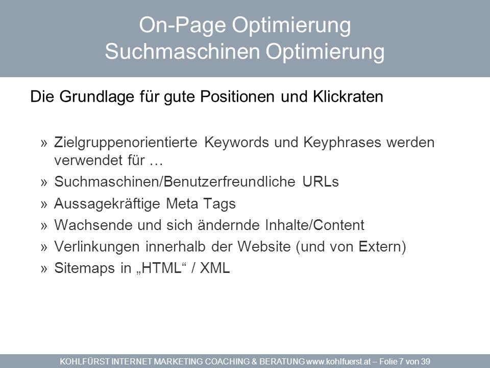 KOHLFÜRST INTERNET MARKETING COACHING & BERATUNG www.kohlfuerst.at – Folie 7 von 39 On-Page Optimierung Suchmaschinen Optimierung Die Grundlage für gu