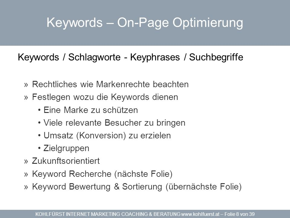 KOHLFÜRST INTERNET MARKETING COACHING & BERATUNG www.kohlfuerst.at – Folie 8 von 39 Keywords – On-Page Optimierung Keywords / Schlagworte - Keyphrases