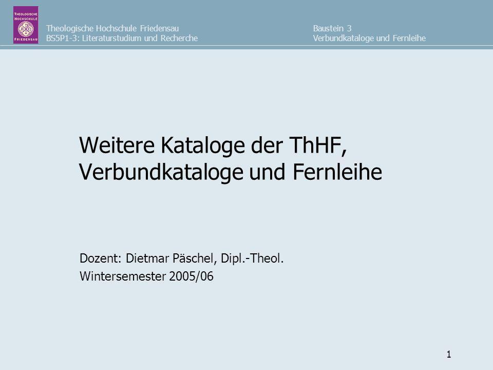 Theologische Hochschule Friedensau BS5P1-3: Literaturstudium und Recherche Baustein 3 Verbundkataloge und Fernleihe 1 Weitere Kataloge der ThHF, Verbu