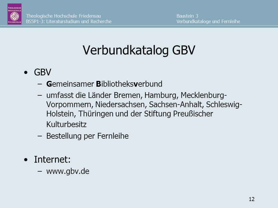 Theologische Hochschule Friedensau BS5P1-3: Literaturstudium und Recherche Baustein 3 Verbundkataloge und Fernleihe 12 Verbundkatalog GBV GBV –Gemeins