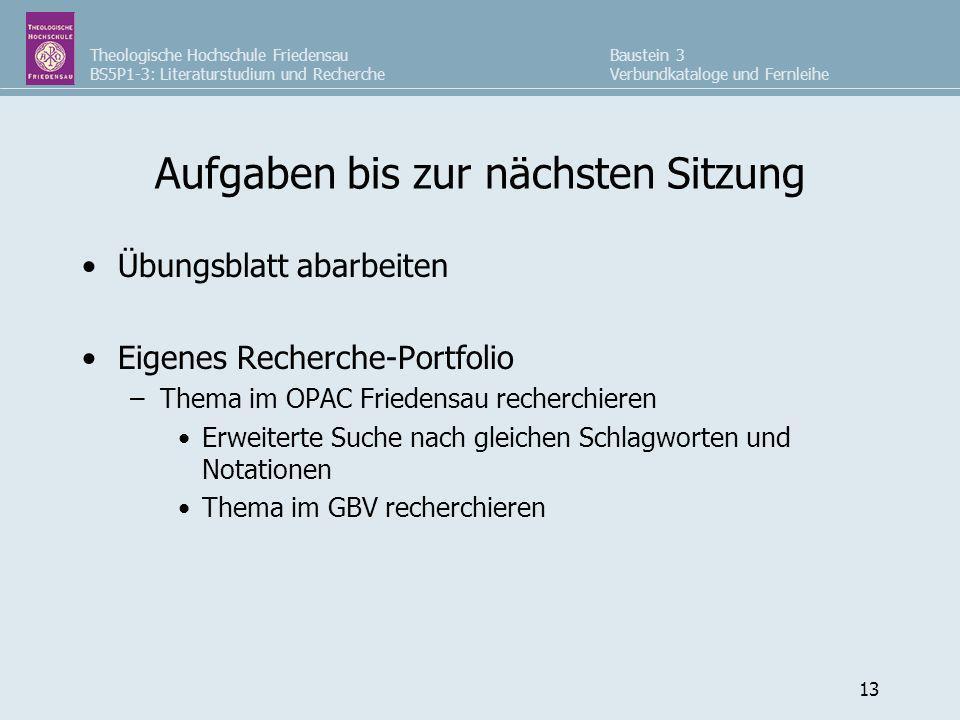 Theologische Hochschule Friedensau BS5P1-3: Literaturstudium und Recherche Baustein 3 Verbundkataloge und Fernleihe 13 Aufgaben bis zur nächsten Sitzu