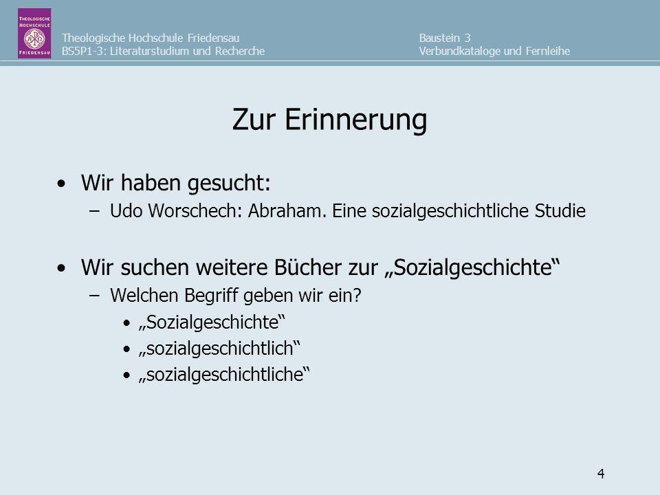 Theologische Hochschule Friedensau BS5P1-3: Literaturstudium und Recherche Baustein 3 Verbundkataloge und Fernleihe 4 Zur Erinnerung Wir haben gesucht