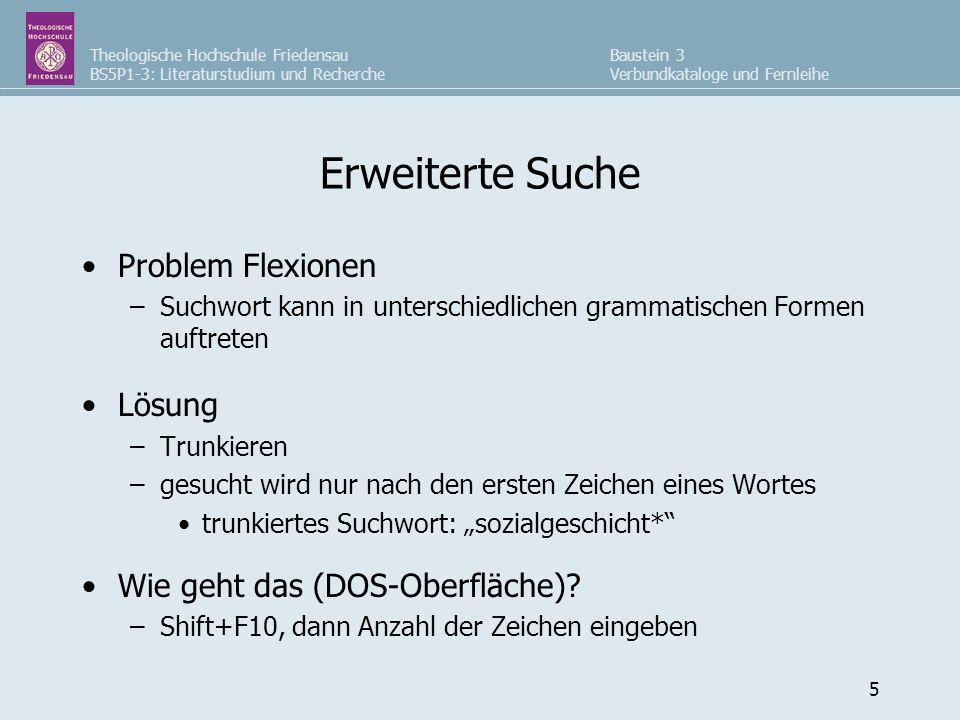 Theologische Hochschule Friedensau BS5P1-3: Literaturstudium und Recherche Baustein 3 Verbundkataloge und Fernleihe 6 Übung zur Suche mit Trunkierung (DOS-Oberfläche)