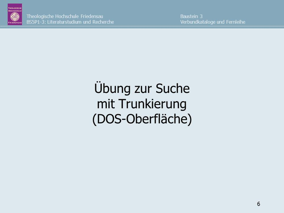 Theologische Hochschule Friedensau BS5P1-3: Literaturstudium und Recherche Baustein 3 Verbundkataloge und Fernleihe 6 Übung zur Suche mit Trunkierung