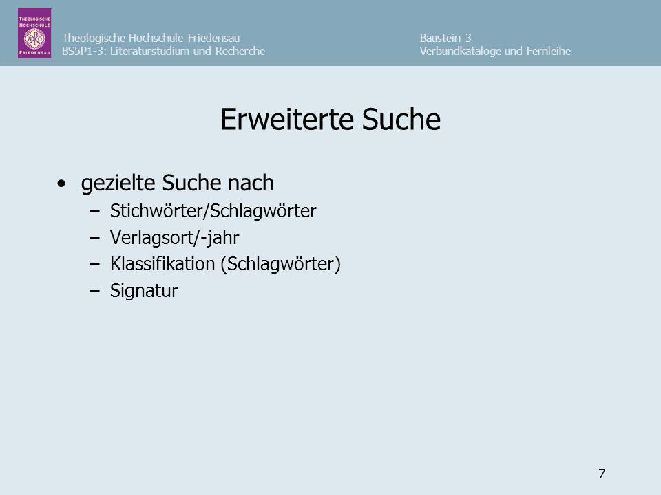 Theologische Hochschule Friedensau BS5P1-3: Literaturstudium und Recherche Baustein 3 Verbundkataloge und Fernleihe 7 Erweiterte Suche gezielte Suche