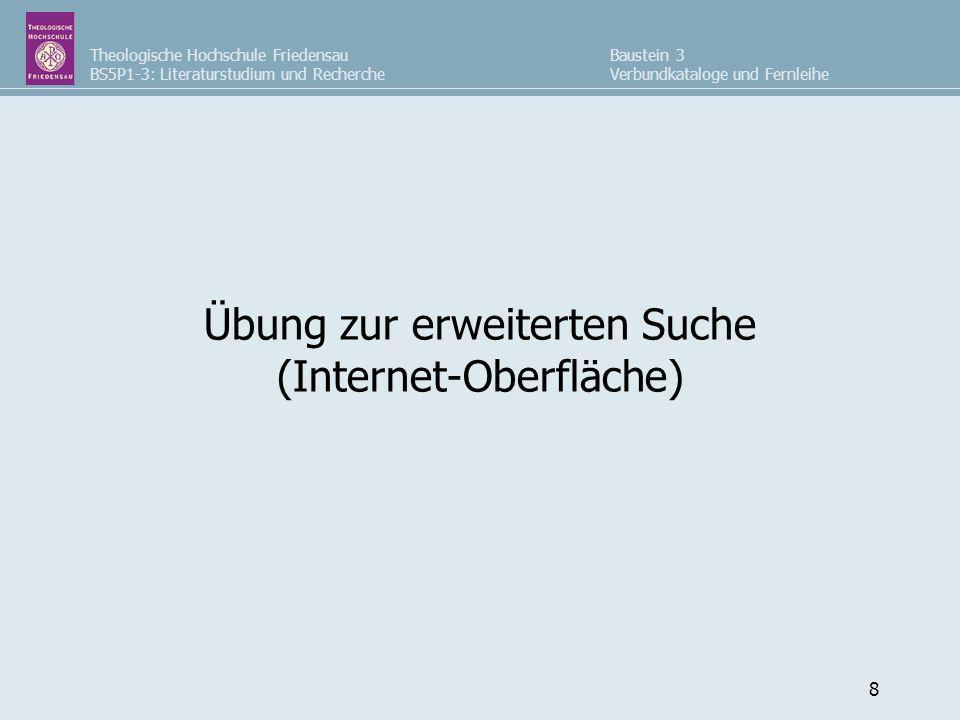 Theologische Hochschule Friedensau BS5P1-3: Literaturstudium und Recherche Baustein 3 Verbundkataloge und Fernleihe 8 Übung zur erweiterten Suche (Int