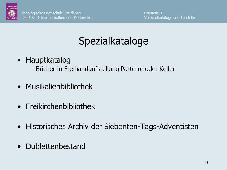 Theologische Hochschule Friedensau BS5P1-3: Literaturstudium und Recherche Baustein 3 Verbundkataloge und Fernleihe 9 Spezialkataloge Hauptkatalog –Bü
