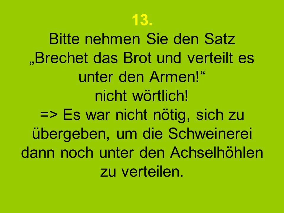 13. Bitte nehmen Sie den Satz Brechet das Brot und verteilt es unter den Armen.