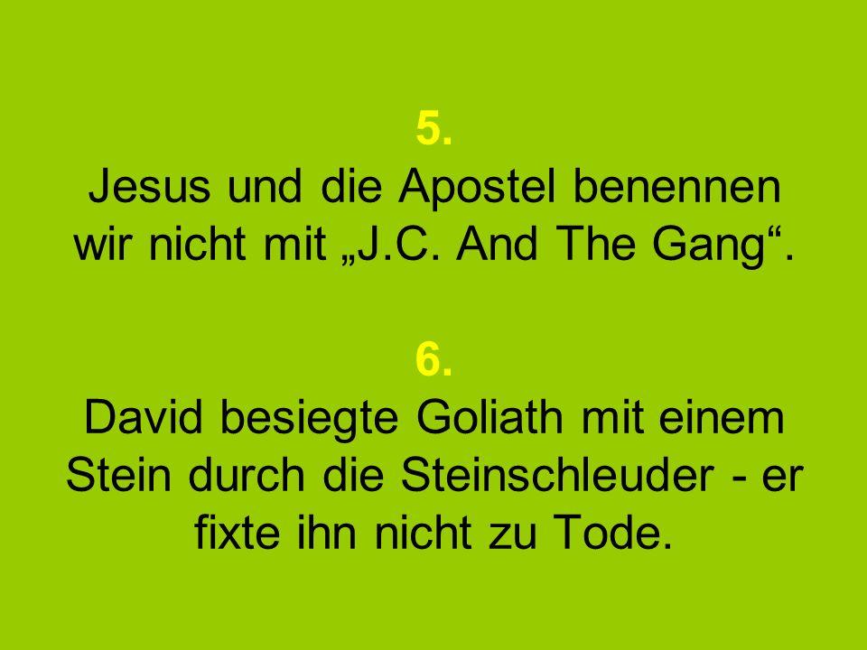 5. Jesus und die Apostel benennen wir nicht mit J.C.