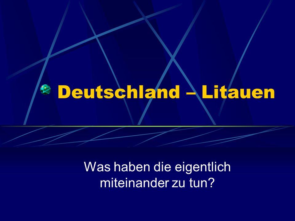 Deutschland – Litauen Was haben die eigentlich miteinander zu tun?