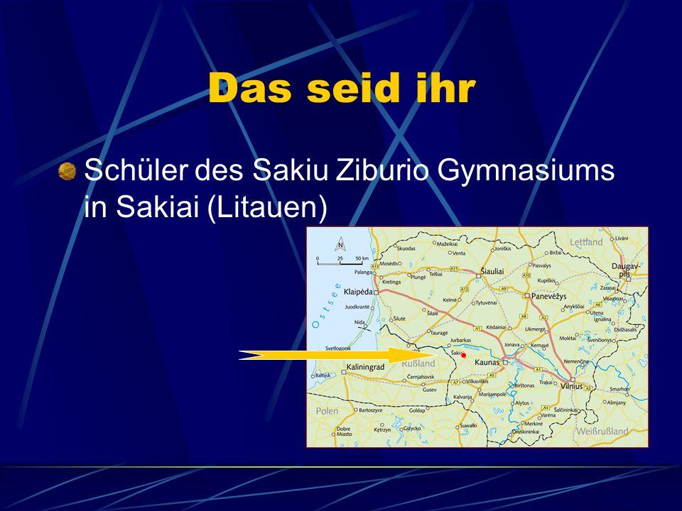 Das seid ihr Schüler des Sakiu Ziburio Gymnasiums in Sakiai (Litauen)