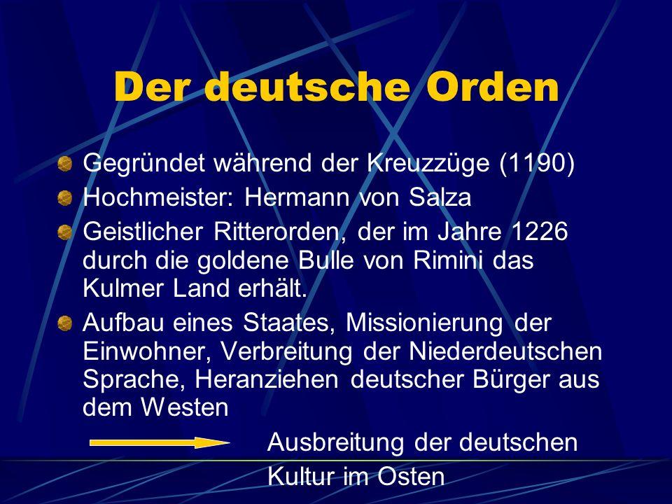 Der deutsche Orden Gegründet während der Kreuzzüge (1190) Hochmeister: Hermann von Salza Geistlicher Ritterorden, der im Jahre 1226 durch die goldene