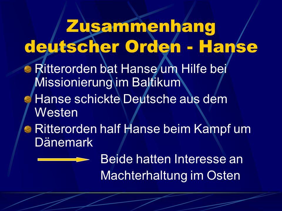Zusammenhang deutscher Orden - Hanse Ritterorden bat Hanse um Hilfe bei Missionierung im Baltikum Hanse schickte Deutsche aus dem Westen Ritterorden h