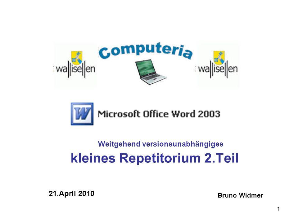 1 kleines Repetitorium 2.Teil 21.April 2010 Bruno Widmer Weitgehend versionsunabhängiges